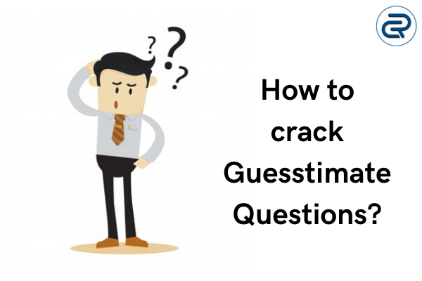 How to solve guesstimate questions? Guesstimate questions