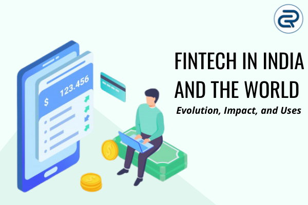 FinTech in India and the world_ Evolution- Impact- and Uses