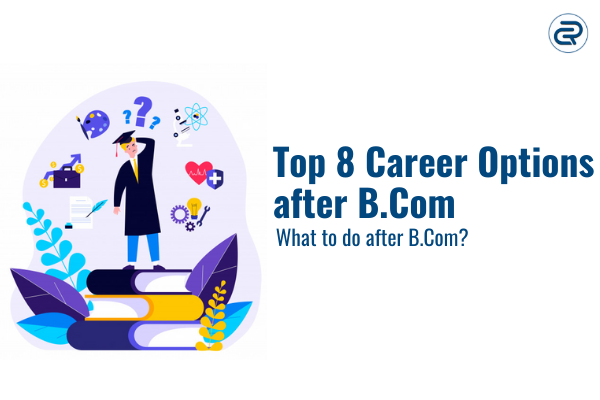 Top 8 Career Options After B.Com? What to do after B.Com?